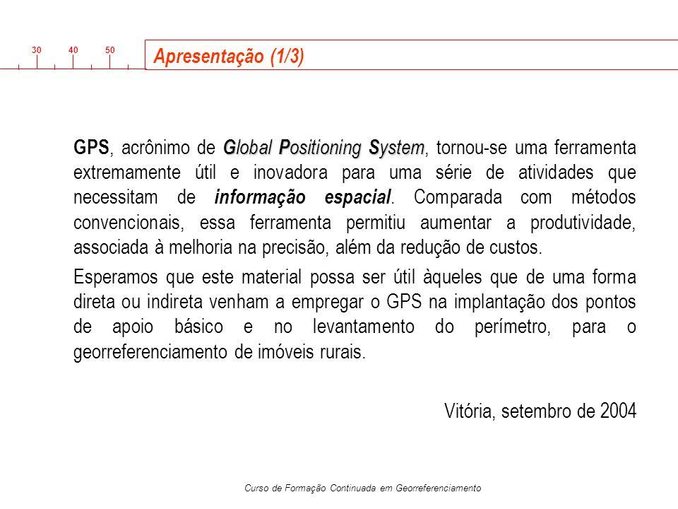 3040 50 Curso de Formação Continuada em Georreferenciamento Características do Sistema de Posicionamento GPS (20/22) A combinação do PDOP e TDOP gera um novo tipo de DOP denominado, o GDOP ( G eometric D ilution o f P recision), que é definido por: O valor do GDOP constitui-se num fator que reflete a influência da geometria dos satélites no espaço, combinada com a precisão do posicionamento e do tempo.