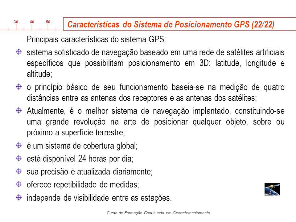 3040 50 Curso de Formação Continuada em Georreferenciamento Características do Sistema de Posicionamento GPS (22/22) Principais características do sis