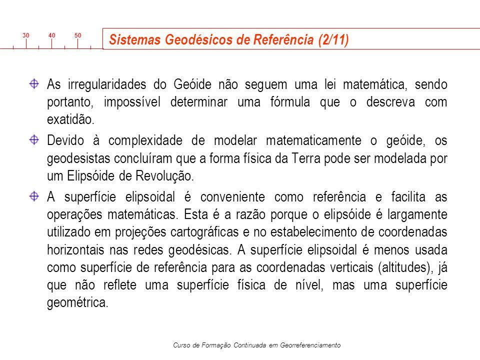 3040 50 Curso de Formação Continuada em Georreferenciamento Sistemas Geodésicos de Referência (2/11) As irregularidades do Geóide não seguem uma lei m
