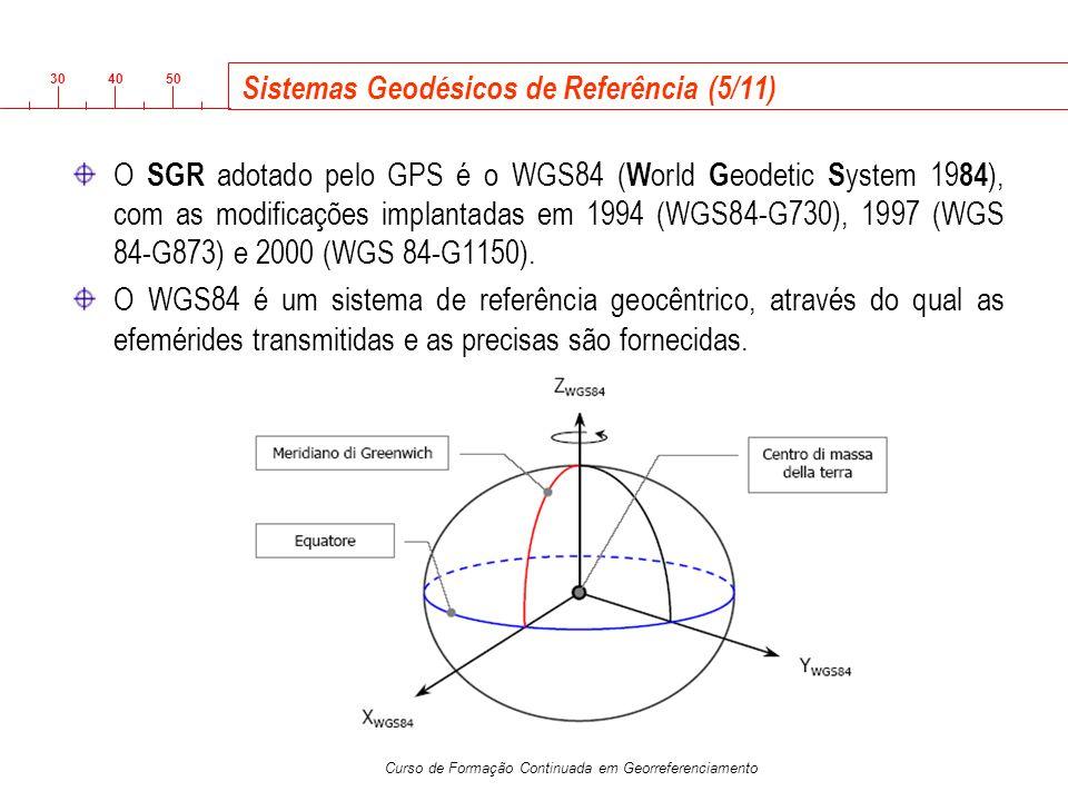 3040 50 Curso de Formação Continuada em Georreferenciamento Sistemas Geodésicos de Referência (5/11) O SGR adotado pelo GPS é o WGS84 ( W orld G eodet