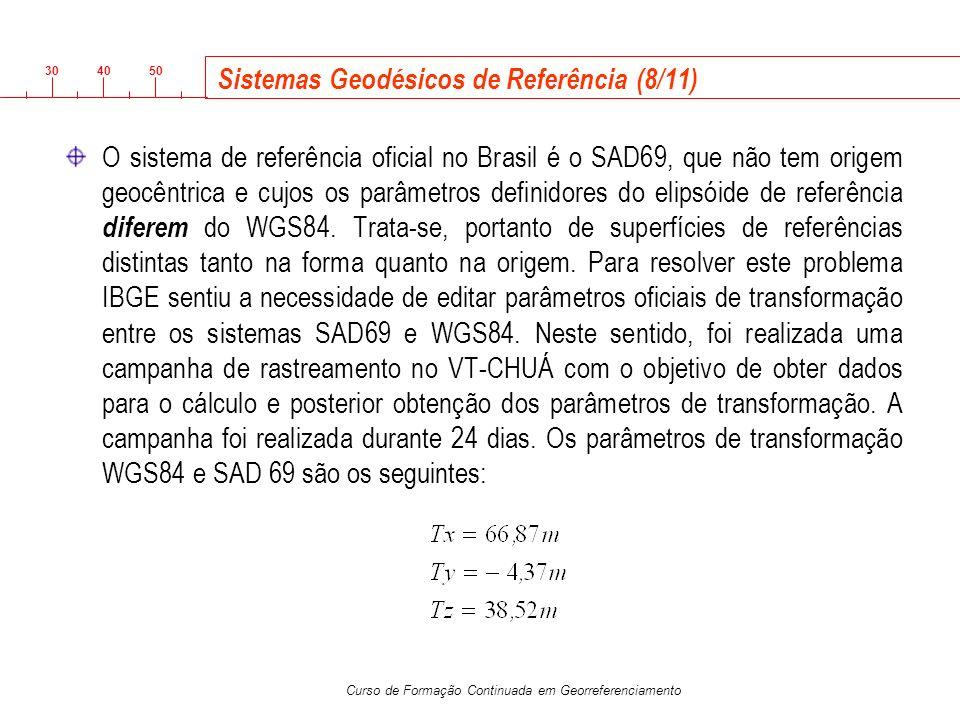 3040 50 Curso de Formação Continuada em Georreferenciamento Sistemas Geodésicos de Referência (8/11) O sistema de referência oficial no Brasil é o SAD