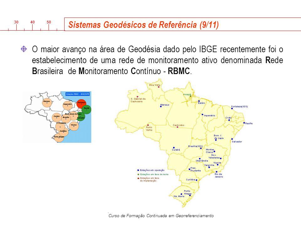 3040 50 Curso de Formação Continuada em Georreferenciamento Sistemas Geodésicos de Referência (9/11) O maior avanço na área de Geodésia dado pelo IBGE