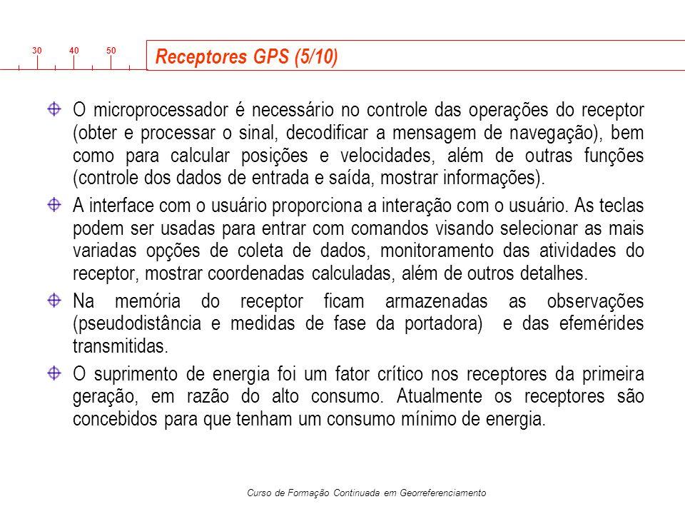 3040 50 Curso de Formação Continuada em Georreferenciamento Receptores GPS (5/10) O microprocessador é necessário no controle das operações do recepto