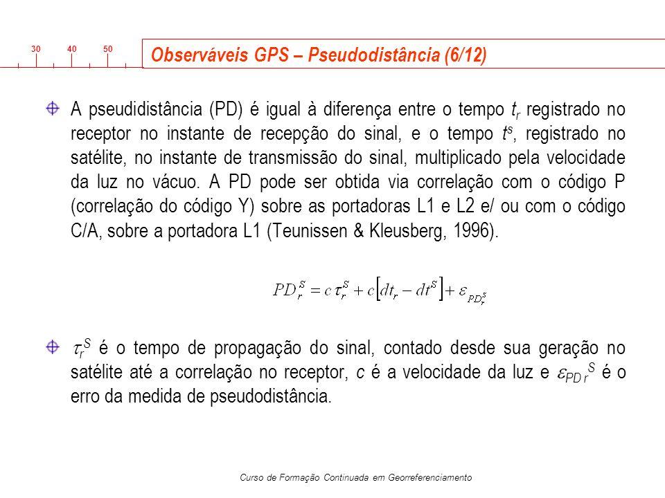 3040 50 Curso de Formação Continuada em Georreferenciamento Observáveis GPS – Pseudodistância (6/12) A pseudidistância (PD) é igual à diferença entre