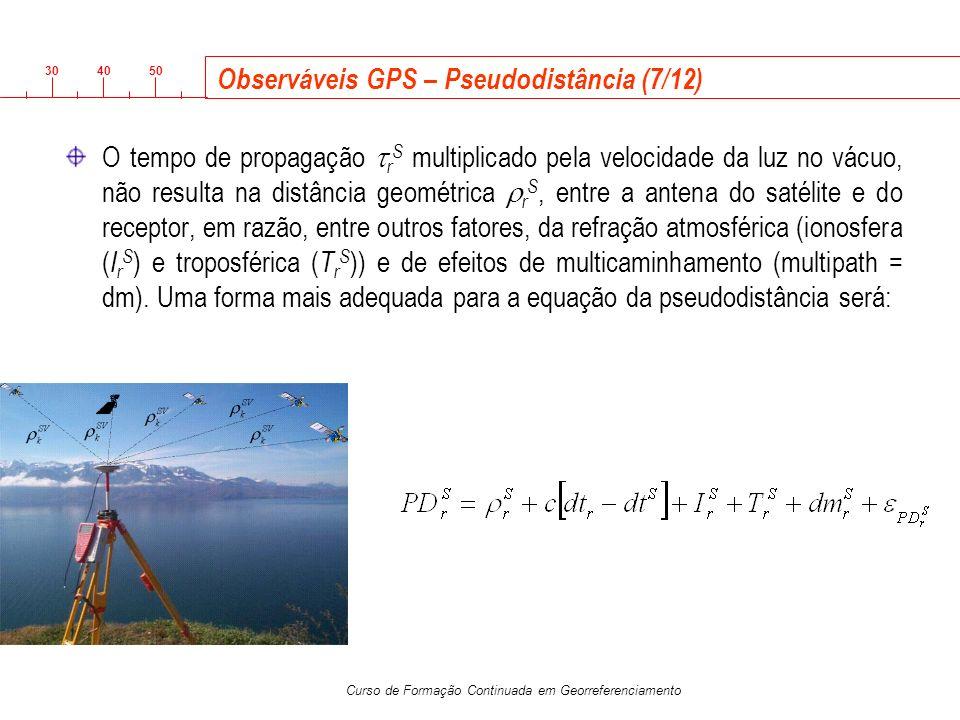 3040 50 Curso de Formação Continuada em Georreferenciamento Observáveis GPS – Pseudodistância (7/12) O tempo de propagação r S multiplicado pela veloc