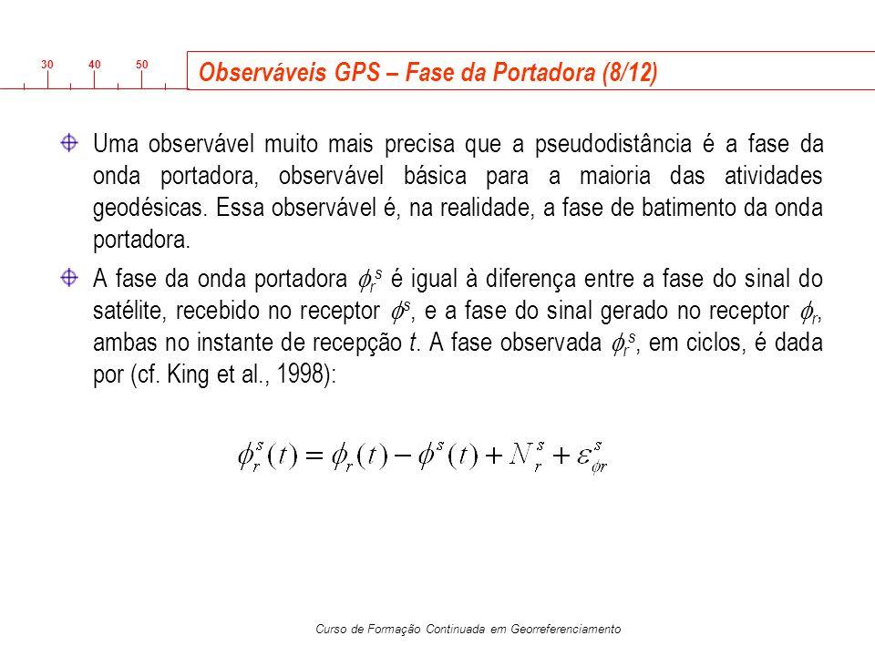 3040 50 Curso de Formação Continuada em Georreferenciamento Observáveis GPS – Fase da Portadora (8/12) Uma observável muito mais precisa que a pseudod