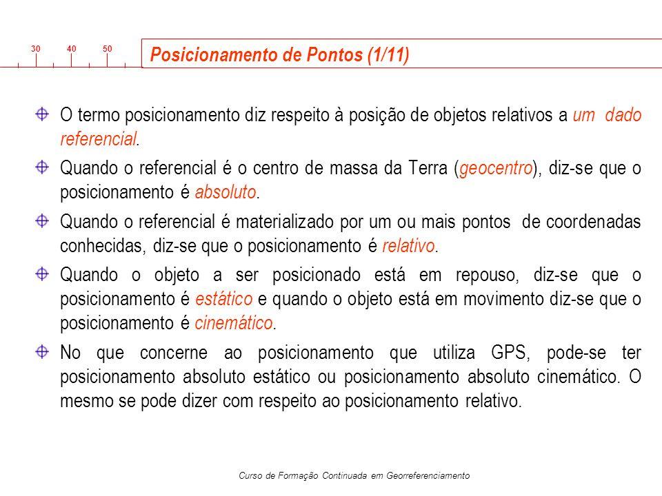 3040 50 Curso de Formação Continuada em Georreferenciamento Posicionamento de Pontos (1/11) O termo posicionamento diz respeito à posição de objetos r