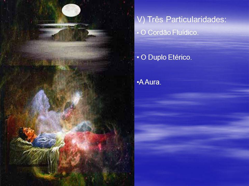 V) Três Particularidades: O Cordão Fluídico. O Duplo Etérico. A Aura.