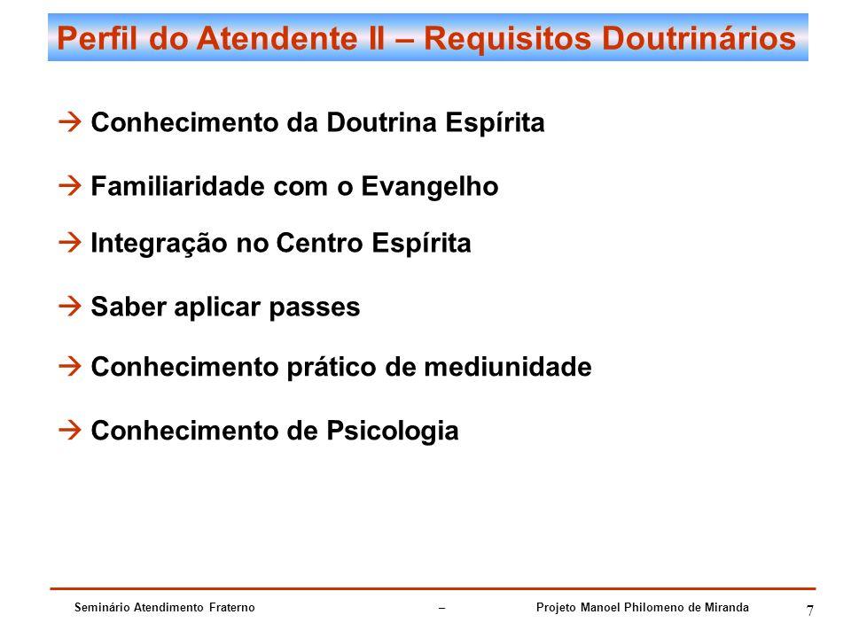 Seminário Atendimento Fraterno – Projeto Manoel Philomeno de Miranda 7 Perfil do Atendente II – Requisitos Doutrinários Conhecimento da Doutrina Espír