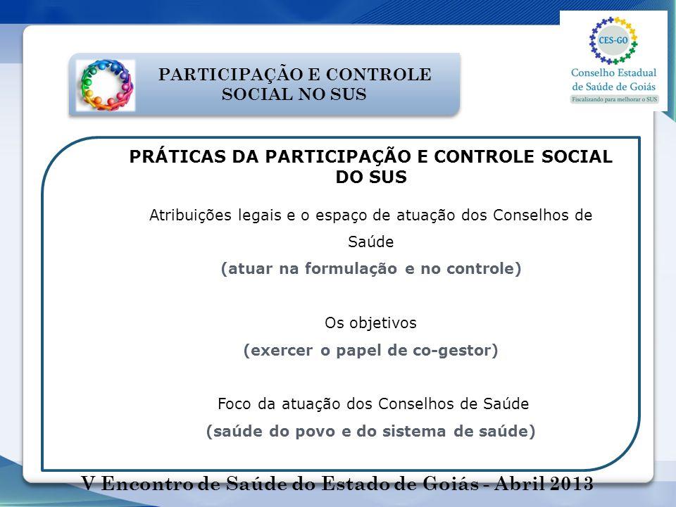 PARTICIPAÇÃO E CONTROLE SOCIAL NO SUS PRÁTICAS DA PARTICIPAÇÃO E CONTROLE SOCIAL DO SUS Atribuições legais e o espaço de atuação dos Conselhos de Saúd