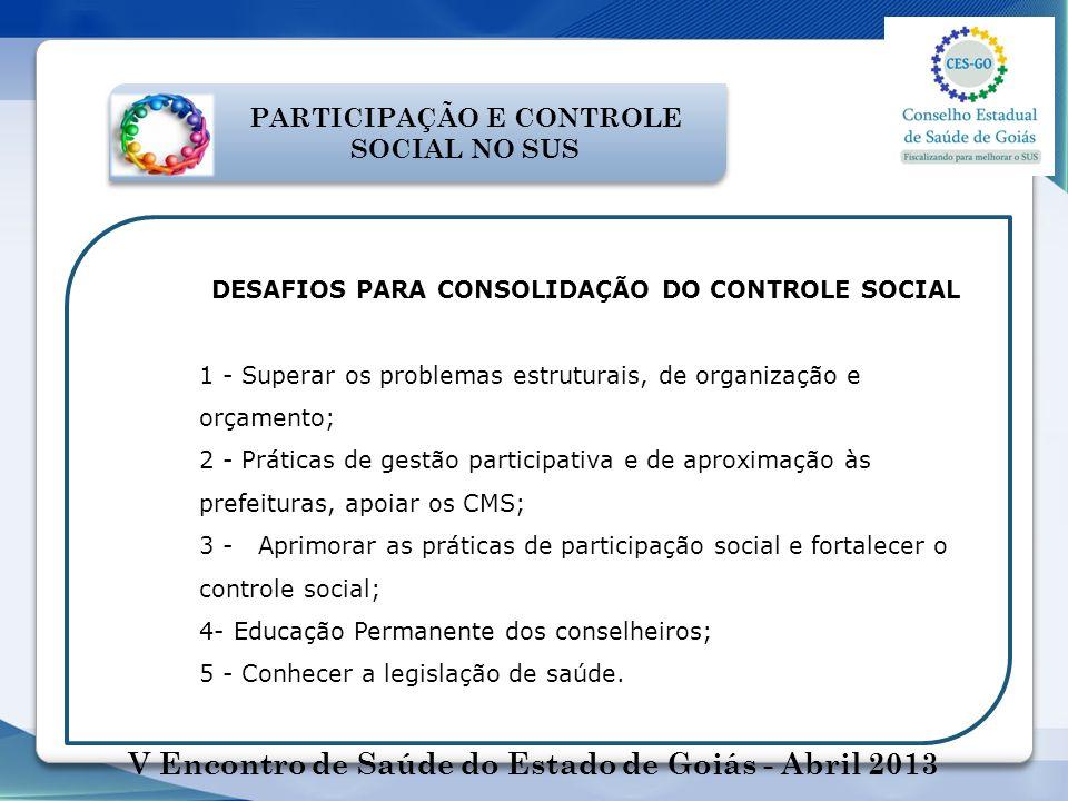 DESAFIOS PARA CONSOLIDAÇÃO DO CONTROLE SOCIAL 1 - Superar os problemas estruturais, de organização e orçamento; 2 - Práticas de gestão participativa e