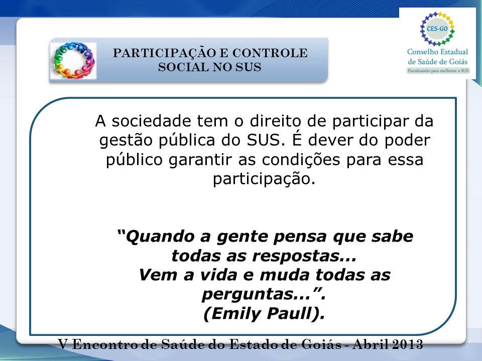 A sociedade tem o direito de participar da gestão pública do SUS. É dever do poder público garantir as condições para essa participação. Quando a gent