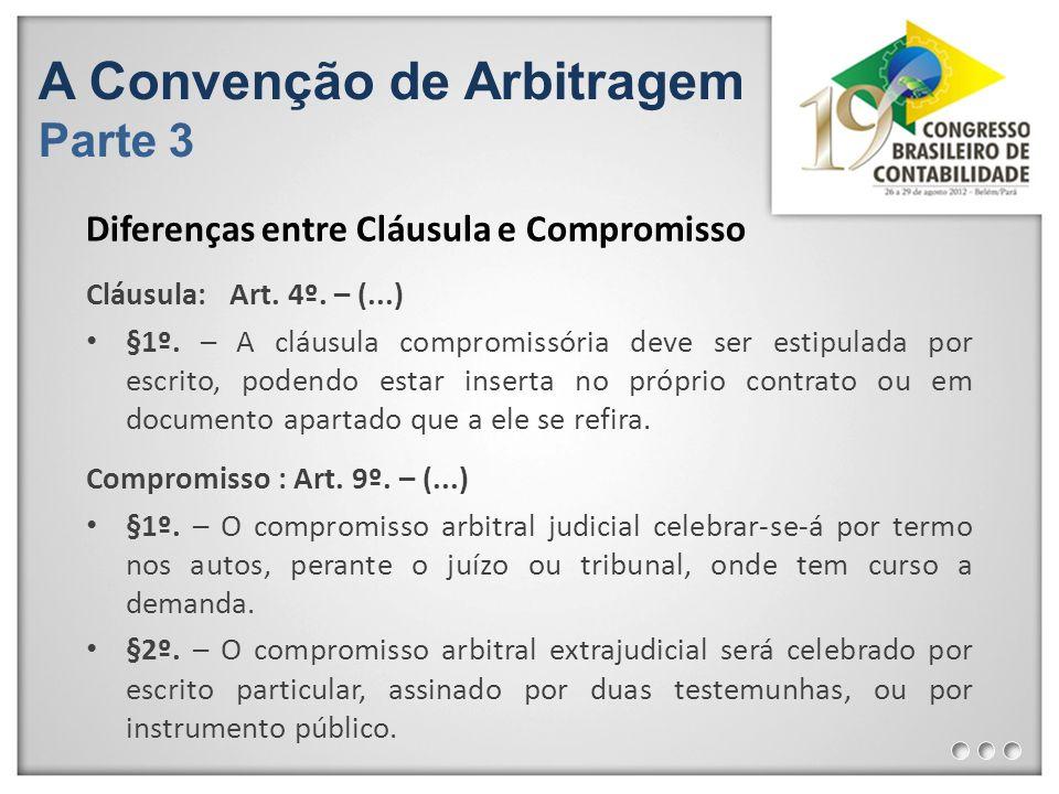 A Convenção de Arbitragem Parte 3 Cláusula: Art. 4º. – (...) §1º. – A cláusula compromissória deve ser estipulada por escrito, podendo estar inserta n