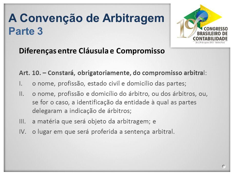 A Convenção de Arbitragem Parte 3 Art. 10. – Constará, obrigatoriamente, do compromisso arbitral: I.o nome, profissão, estado civil e domicílio das pa
