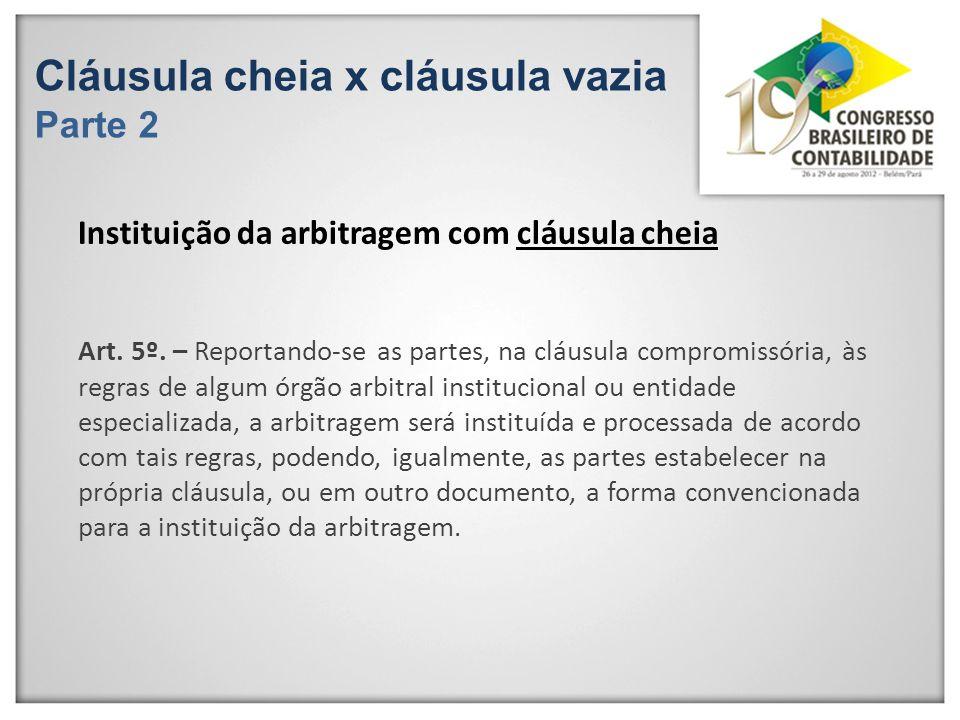 Cláusula cheia x cláusula vazia Parte 2 Art. 5º. – Reportando-se as partes, na cláusula compromissória, às regras de algum órgão arbitral instituciona