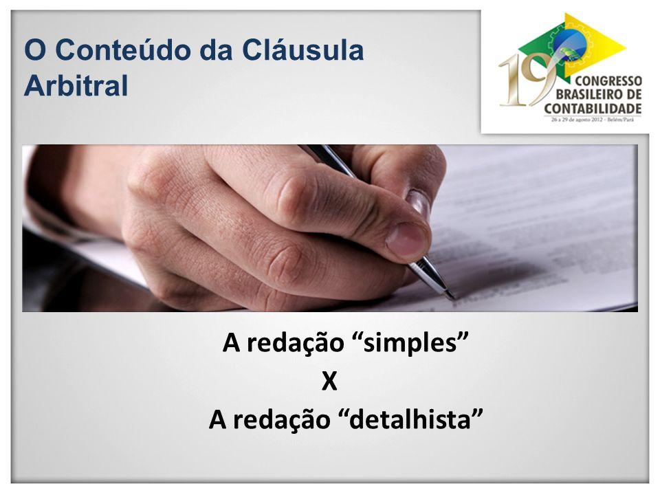 O Conteúdo da Cláusula Arbitral A redação simples X A redação detalhista