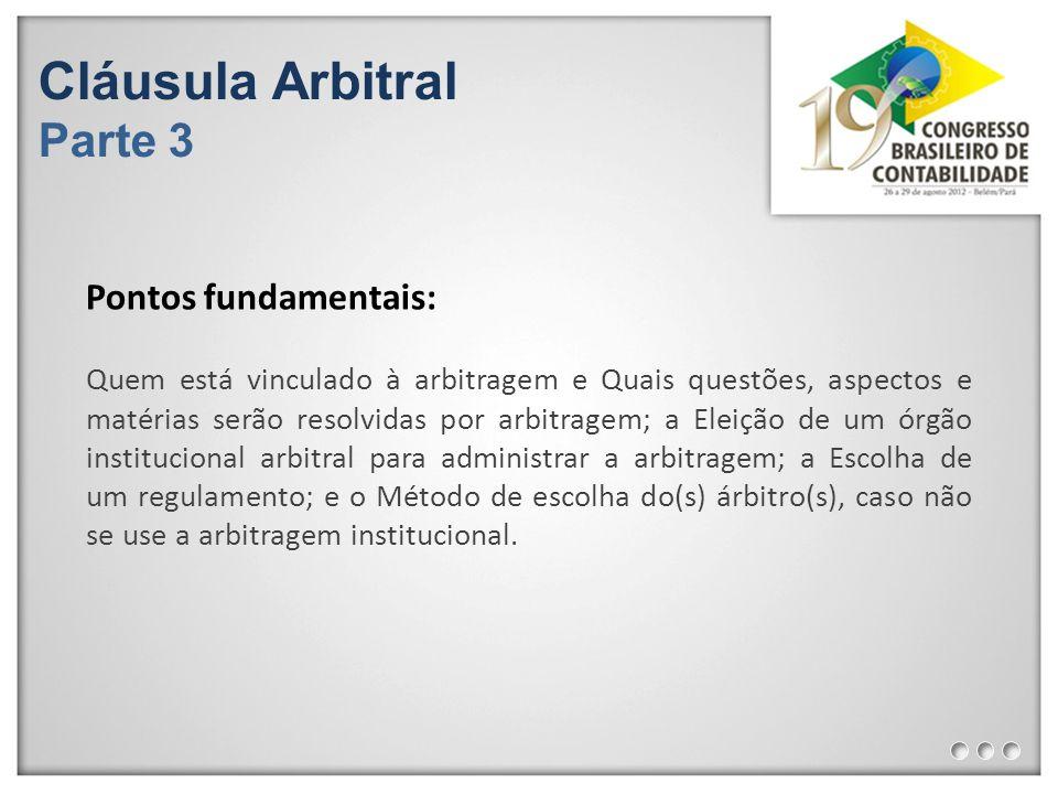 Cláusula Arbitral Parte 3 Quem está vinculado à arbitragem e Quais questões, aspectos e matérias serão resolvidas por arbitragem; a Eleição de um órgã