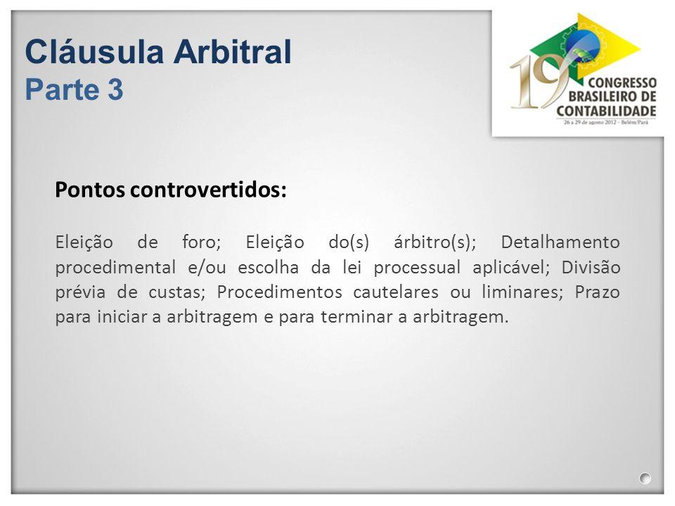 Cláusula Arbitral Parte 3 Eleição de foro; Eleição do(s) árbitro(s); Detalhamento procedimental e/ou escolha da lei processual aplicável; Divisão prév