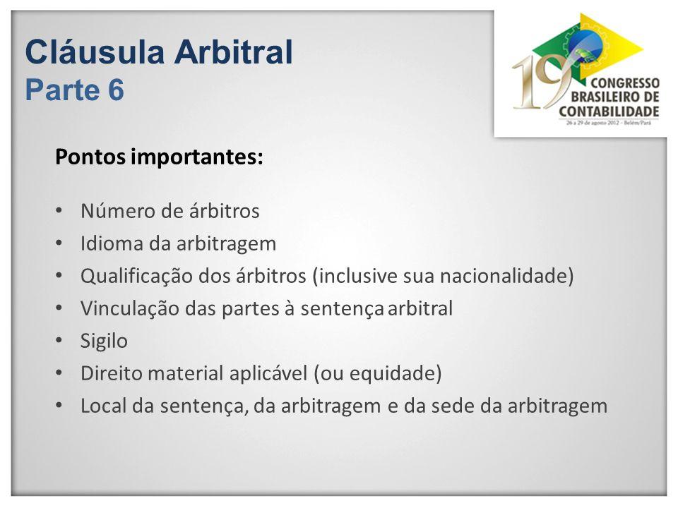 Cláusula Arbitral Parte 6 Número de árbitros Idioma da arbitragem Qualificação dos árbitros (inclusive sua nacionalidade) Vinculação das partes à sent