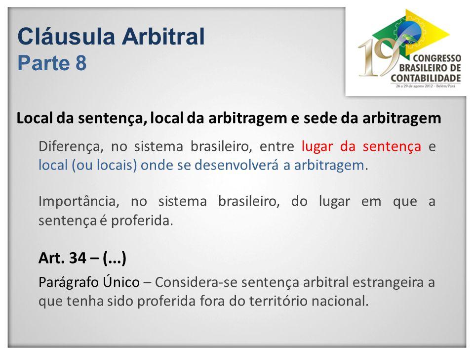 Cláusula Arbitral Parte 8 Local da sentença, local da arbitragem e sede da arbitragem Diferença, no sistema brasileiro, entre lugar da sentença e loca