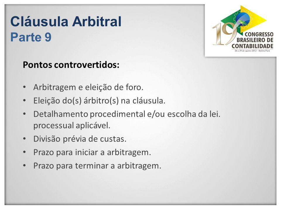Cláusula Arbitral Parte 9 Arbitragem e eleição de foro. Eleição do(s) árbitro(s) na cláusula. Detalhamento procedimental e/ou escolha da lei. processu