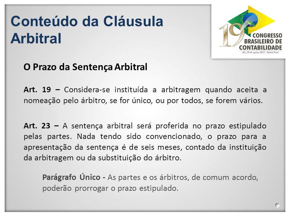 Conteúdo da Cláusula Arbitral O Prazo da Sentença Arbitral Art. 19 – Considera-se instituída a arbitragem quando aceita a nomeação pelo árbitro, se fo