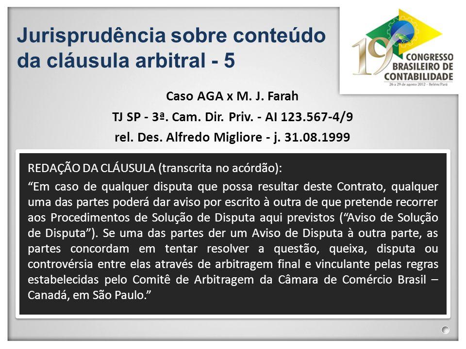 Jurisprudência sobre conteúdo da cláusula arbitral - 5 Caso AGA x M. J. Farah TJ SP - 3ª. Cam. Dir. Priv. - AI 123.567-4/9 rel. Des. Alfredo Migliore