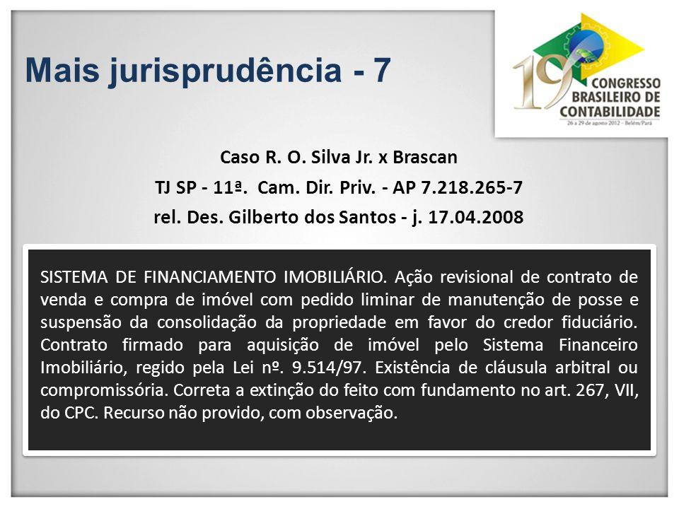 Mais jurisprudência - 7 Caso R. O. Silva Jr. x Brascan TJ SP - 11ª. Cam. Dir. Priv. - AP 7.218.265-7 rel. Des. Gilberto dos Santos - j. 17.04.2008 SIS
