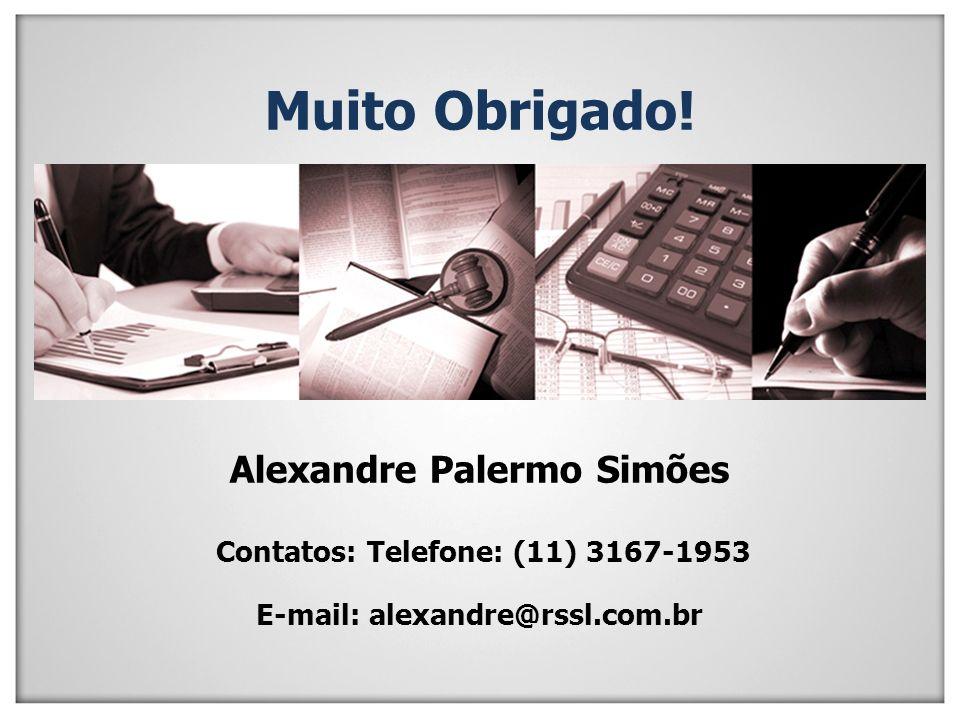Muito Obrigado! Alexandre Palermo Simões Contatos: Telefone: (11) 3167-1953 E-mail: alexandre@rssl.com.br
