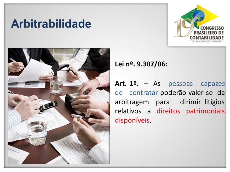 Arbitrabilidade Lei nº. 9.307/06: Art. 1º. – As pessoas capazes de contratar poderão valer-se da arbitragem para dirimir litígios relativos a direitos