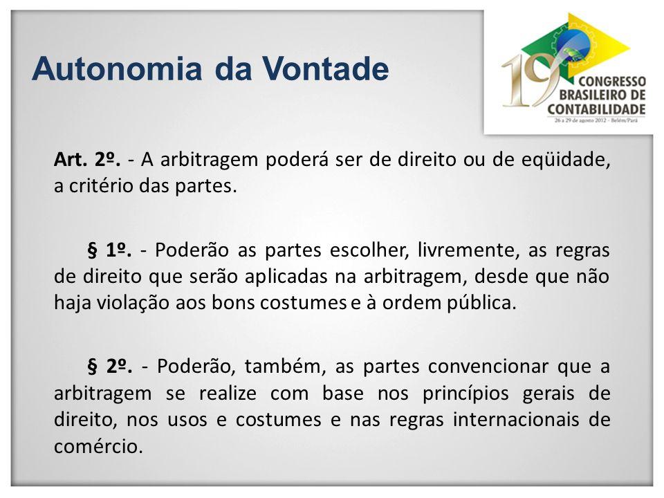 Autonomia da Vontade Art. 2º. - A arbitragem poderá ser de direito ou de eqüidade, a critério das partes. § 1º. - Poderão as partes escolher, livremen
