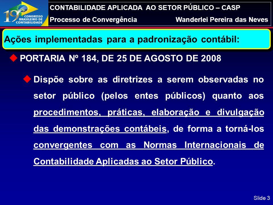 CONTABILIDADE APLICADA AO SETOR PÚBLICO – CASP Processo de ConvergênciaWanderlei Pereira das Neves Dispor sobre: as ações implementadas por SC para a
