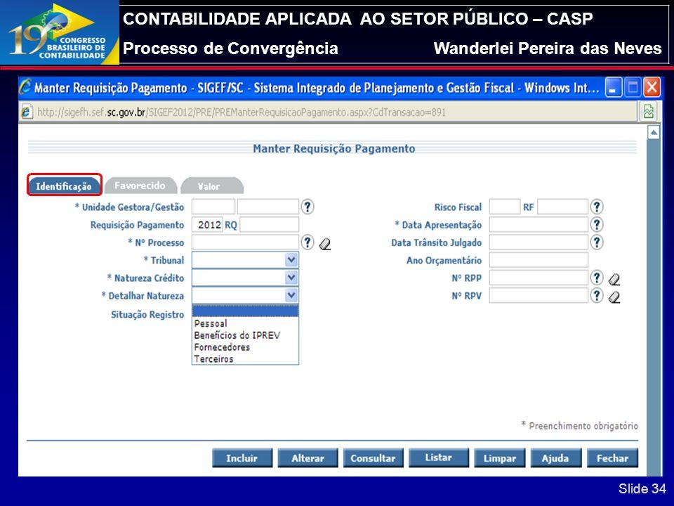 CONTABILIDADE APLICADA AO SETOR PÚBLICO – CASP Processo de ConvergênciaWanderlei Pereira das Neves Módulo de Precatórios – Manter RQ Na alteração de f