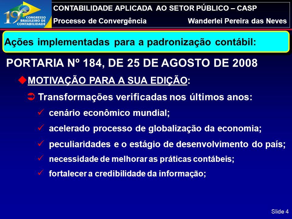 CONTABILIDADE APLICADA AO SETOR PÚBLICO – CASP Processo de ConvergênciaWanderlei Pereira das Neves TRIPÉ PARA A RESPONSABILIDADE NA GESTÃO FISCAL SEGUNDO A LEI COMPLEMENTAR Nº 101/2000 – LRF: O CONTROLE DA GESTÃO FISCAL (METAS/RESULTADOS) A TRANSPARÊNCIA DOS RESULTADOS LC 131/2009 Lei 12.527/2011 A TRANSPARÊNCIA DOS RESULTADOS LC 131/2009 Lei 12.527/2011 O PLANEJAMENTO DA GESTÃO FISCAL R PUNIÇÕES FISCAIS E PENAIS BREVE RETROSPECTIVA: 11 ANOS DA LRF (05/2000 a 05/2011) 2010 2012 2010 2012 Slide 14