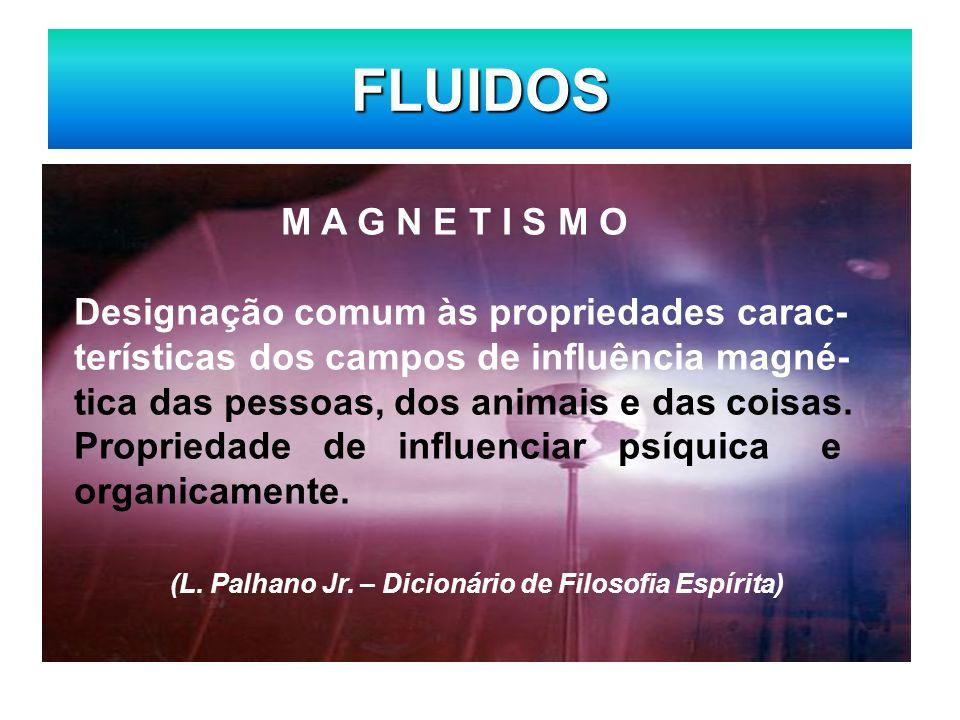 FLUIDOS M A G N E T I S M O Designação comum às propriedades carac- terísticas dos campos de influência magné- tica das pessoas, dos animais e das coi