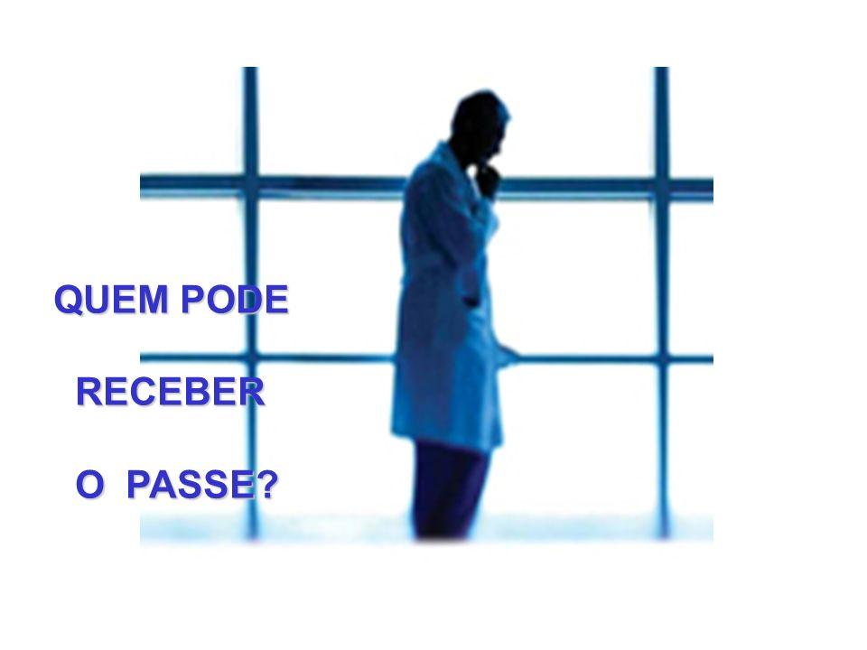 QUEM PODE RECEBER RECEBER O PASSE? O PASSE?