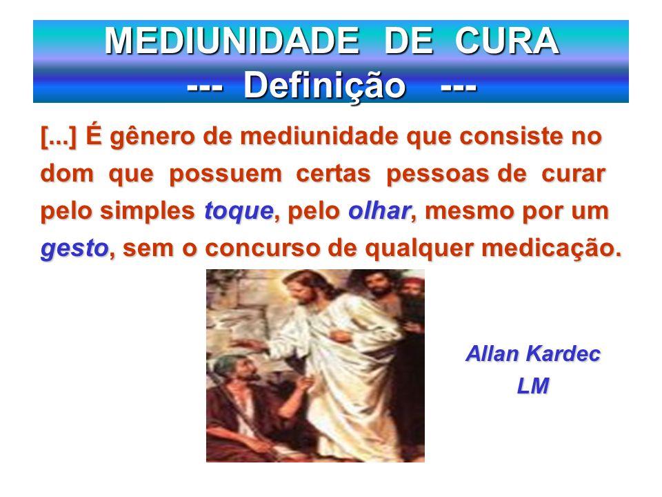 MEDIUNIDADE DE CURA --- Definição --- [...] É gênero de mediunidade que consiste no dom que possuem certas pessoas de curar pelo simples toque, pelo o