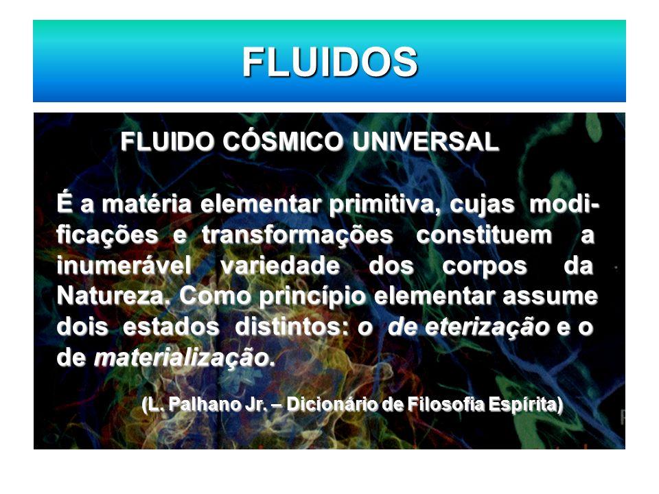 FLUIDOS FLUIDO CÓSMICO UNIVERSAL FLUIDO CÓSMICO UNIVERSAL É a matéria elementar primitiva, cujas modi- ficações e transformações constituem a inumeráv