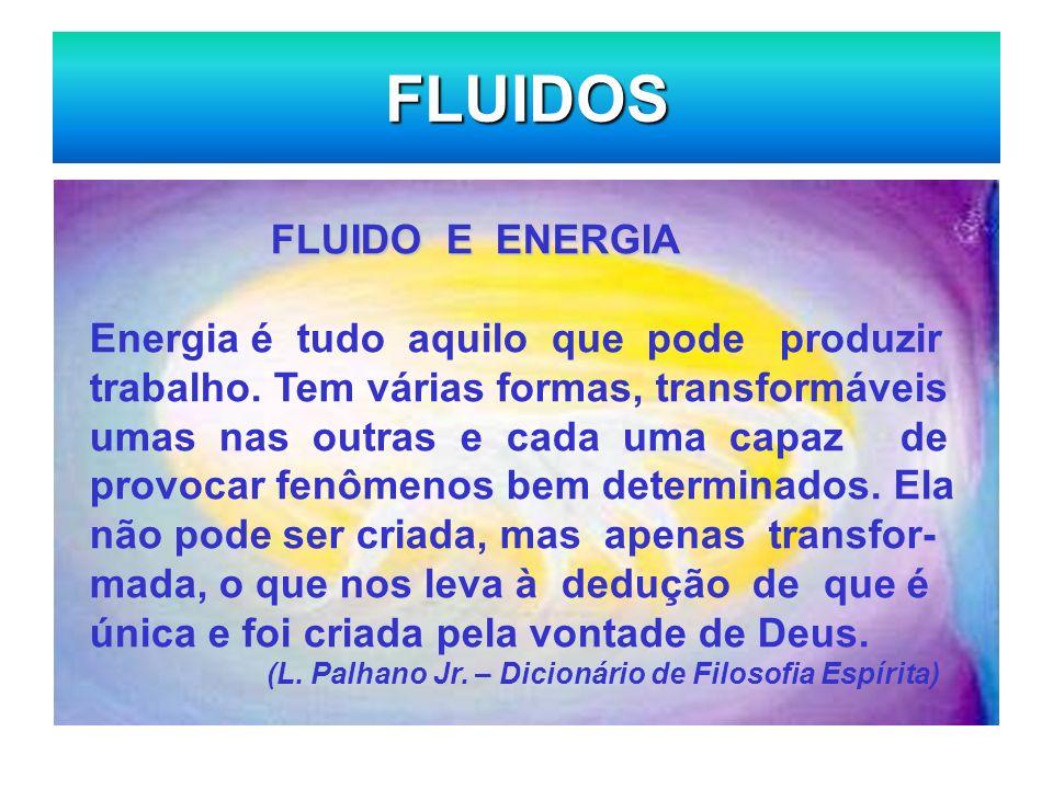FLUIDOS FLUIDO E ENERGIA FLUIDO E ENERGIA Energia é tudo aquilo que pode produzir trabalho. Tem várias formas, transformáveis umas nas outras e cada u