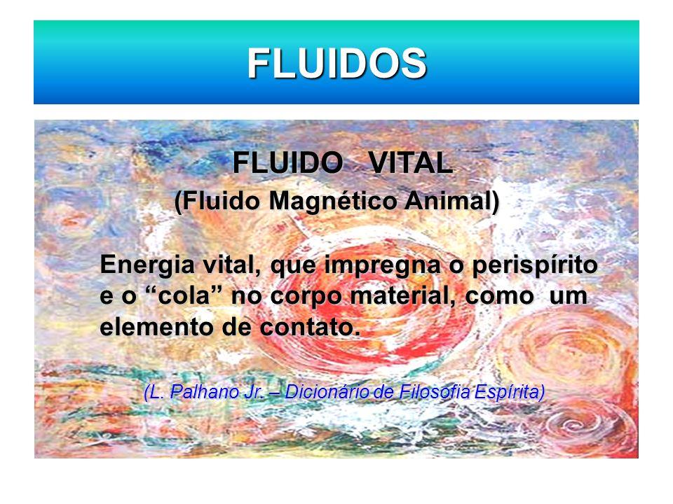 FLUIDOS FLUIDO VITAL FLUIDO VITAL (Fluido Magnético Animal) (Fluido Magnético Animal) Energia vital, que impregna o perispírito e o cola no corpo mate