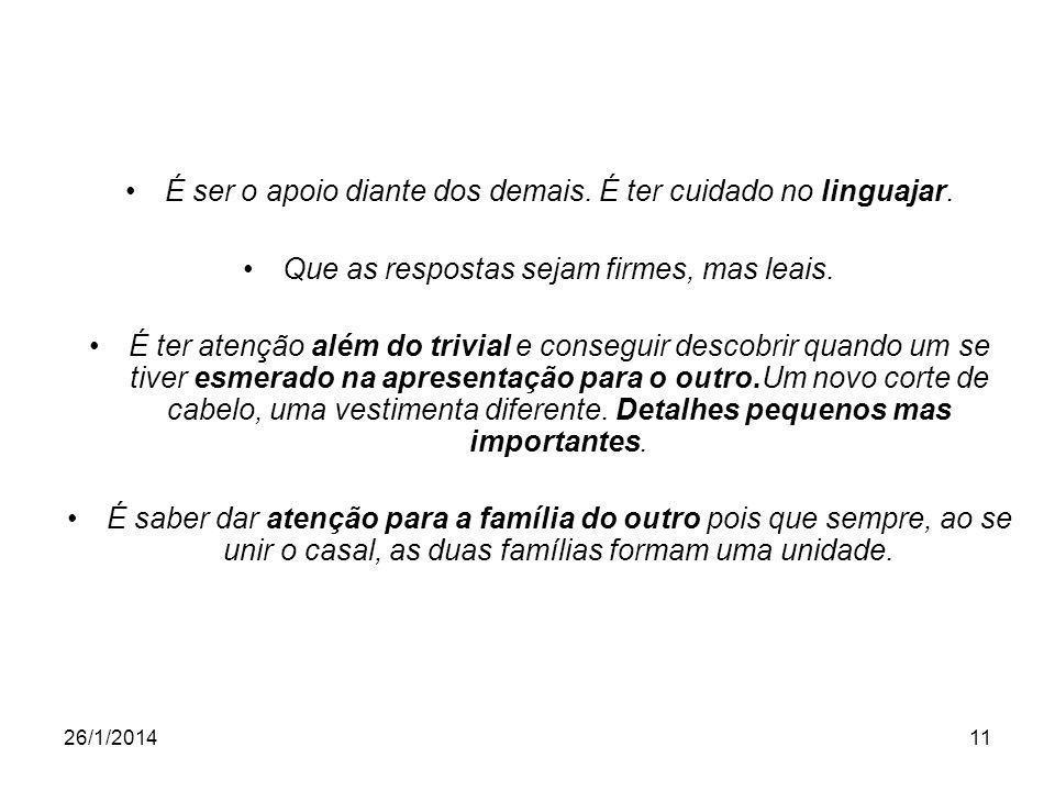 26/1/201411 É ser o apoio diante dos demais.É ter cuidado no linguajar.