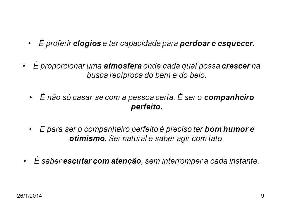 26/1/20149 É proferir elogios e ter capacidade para perdoar e esquecer.