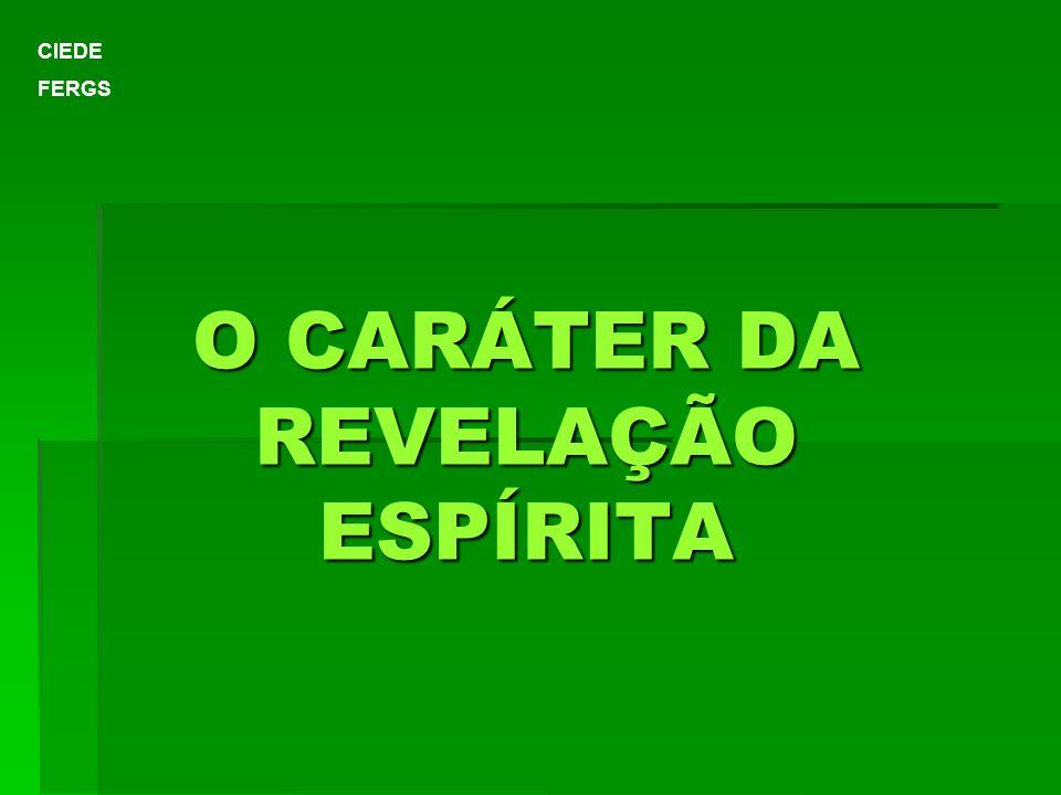 O CARÁTER DA REVELAÇÃO ESPÍRITA CIEDE FERGS