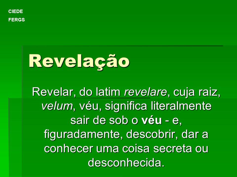 Revelação Revelar, do latim revelare, cuja raiz, velum, véu, significa literalmente sair de sob o véu - e, figuradamente, descobrir, dar a conhecer um