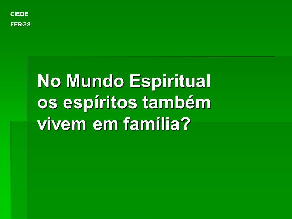 No Mundo Espiritual os espíritos também vivem em família? CIEDE FERGS