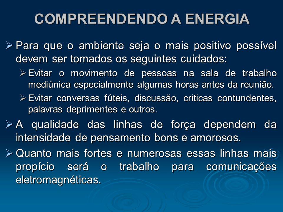 COMPREENDENDO A ENERGIA Para que o ambiente seja o mais positivo possível devem ser tomados os seguintes cuidados: Para que o ambiente seja o mais pos