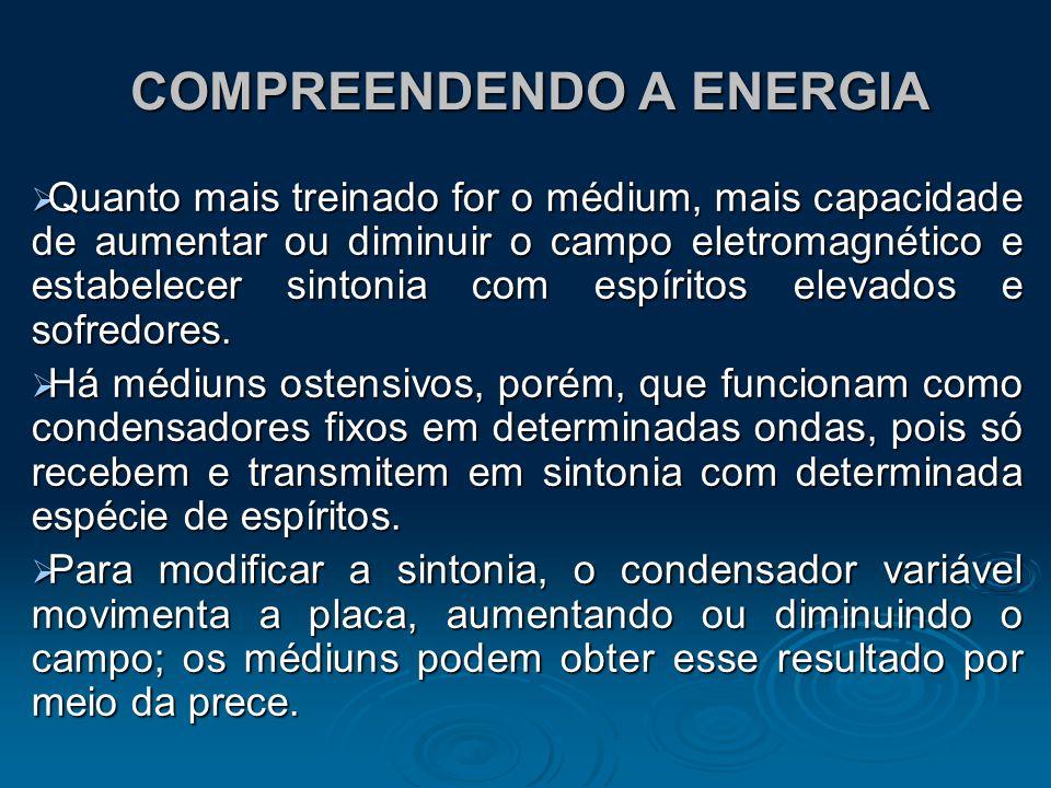 COMPREENDENDO A ENERGIA Quanto mais treinado for o médium, mais capacidade de aumentar ou diminuir o campo eletromagnético e estabelecer sintonia com