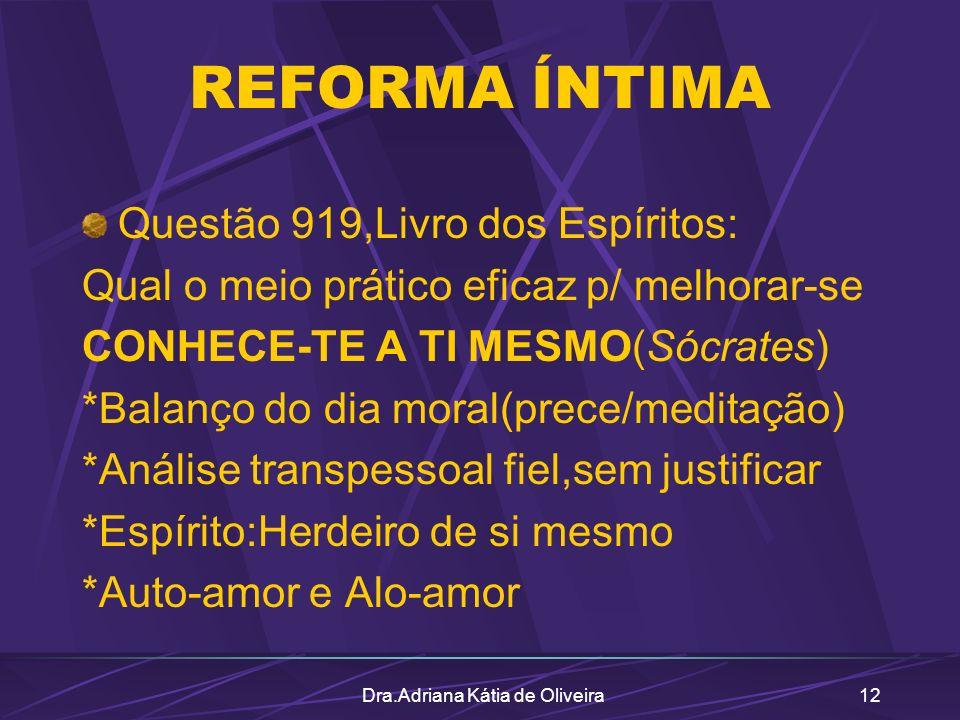 Dra.Adriana Kátia de Oliveira12 REFORMA ÍNTIMA Questão 919,Livro dos Espíritos: Qual o meio prático eficaz p/ melhorar-se CONHECE-TE A TI MESMO(Sócrat