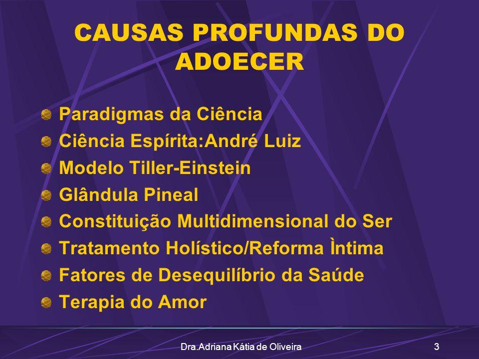 Dra.Adriana Kátia de Oliveira3 CAUSAS PROFUNDAS DO ADOECER Paradigmas da Ciência Ciência Espírita:André Luiz Modelo Tiller-Einstein Glândula Pineal Co