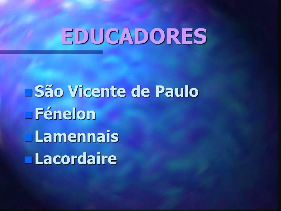 EDUCADORES n São Vicente de Paulo n Fénelon n Lamennais n Lacordaire
